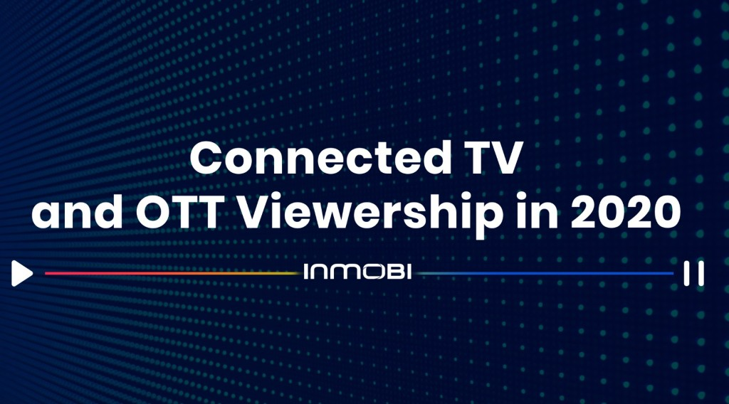 InMobi-Connected-Television-OTT-Report-2020.jpg