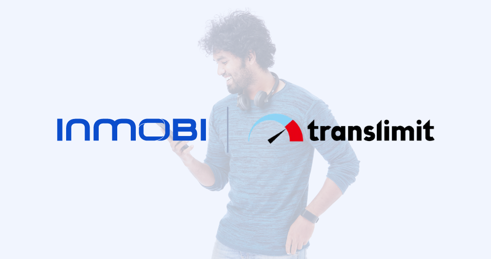 InMobi Helps Translimit See 188% Growth In Ad Revenue For Its Key Apps